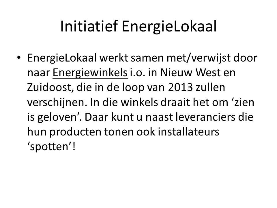 Initiatief EnergieLokaal EnergieLokaal werkt samen met/verwijst door naar Energiewinkels i.o. in Nieuw West en Zuidoost, die in de loop van 2013 zulle