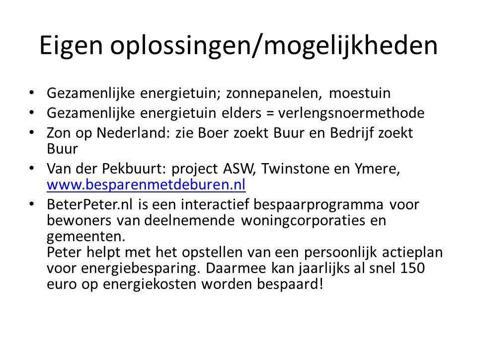 Eigen oplossingen/mogelijkheden Gezamenlijke energietuin; zonnepanelen, moestuin Gezamenlijke energietuin elders = verlengsnoermethode Zon op Nederlan