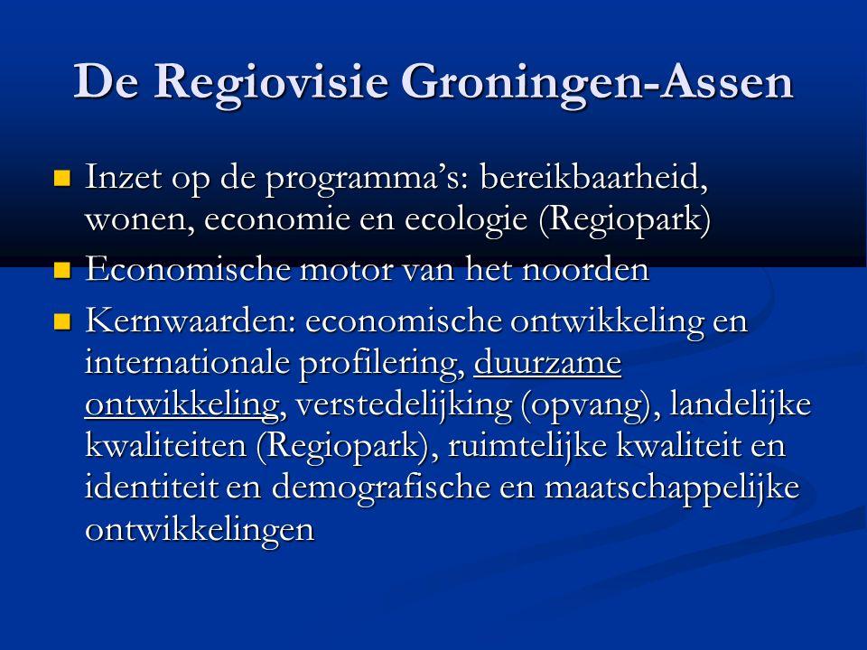 De Regiovisie Groningen-Assen Inzet op de programma's: bereikbaarheid, wonen, economie en ecologie (Regiopark) Inzet op de programma's: bereikbaarheid, wonen, economie en ecologie (Regiopark) Economische motor van het noorden Economische motor van het noorden Kernwaarden: economische ontwikkeling en internationale profilering, duurzame ontwikkeling, verstedelijking (opvang), landelijke kwaliteiten (Regiopark), ruimtelijke kwaliteit en identiteit en demografische en maatschappelijke ontwikkelingen Kernwaarden: economische ontwikkeling en internationale profilering, duurzame ontwikkeling, verstedelijking (opvang), landelijke kwaliteiten (Regiopark), ruimtelijke kwaliteit en identiteit en demografische en maatschappelijke ontwikkelingen