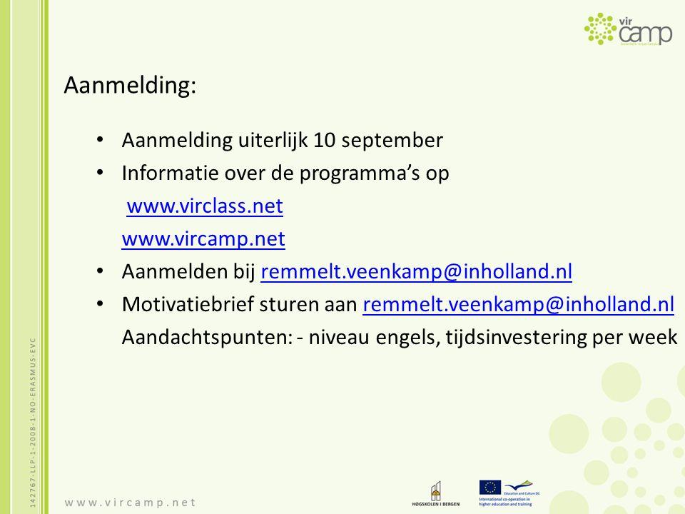 Aanmelding: Aanmelding uiterlijk 10 september Informatie over de programma's op www.virclass.net www.vircamp.net Aanmelden bij remmelt.veenkamp@inholland.nlremmelt.veenkamp@inholland.nl Motivatiebrief sturen aan remmelt.veenkamp@inholland.nlremmelt.veenkamp@inholland.nl Aandachtspunten: - niveau engels, tijdsinvestering per week