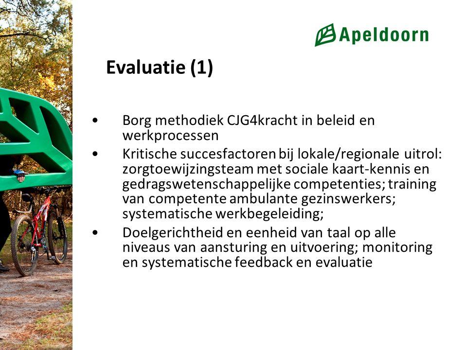 Evaluatie (1) Borg methodiek CJG4kracht in beleid en werkprocessen Kritische succesfactoren bij lokale/regionale uitrol: zorgtoewijzingsteam met sociale kaart-kennis en gedragswetenschappelijke competenties; training van competente ambulante gezinswerkers; systematische werkbegeleiding; Doelgerichtheid en eenheid van taal op alle niveaus van aansturing en uitvoering; monitoring en systematische feedback en evaluatie
