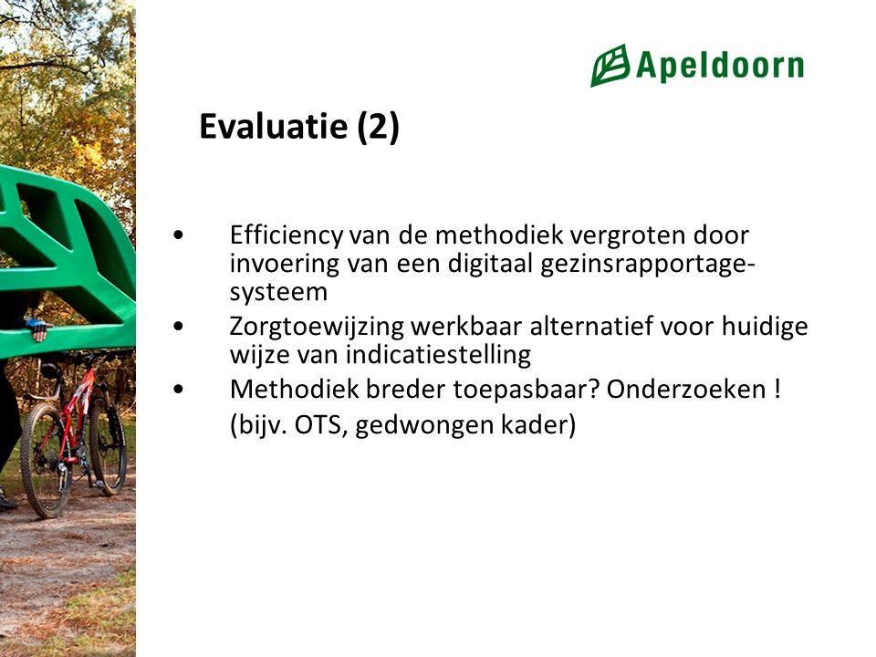 Evaluatie (2) Efficiency van de methodiek vergroten door invoering van een digitaal gezinsrapportage- systeem Zorgtoewijzing werkbaar alternatief voor