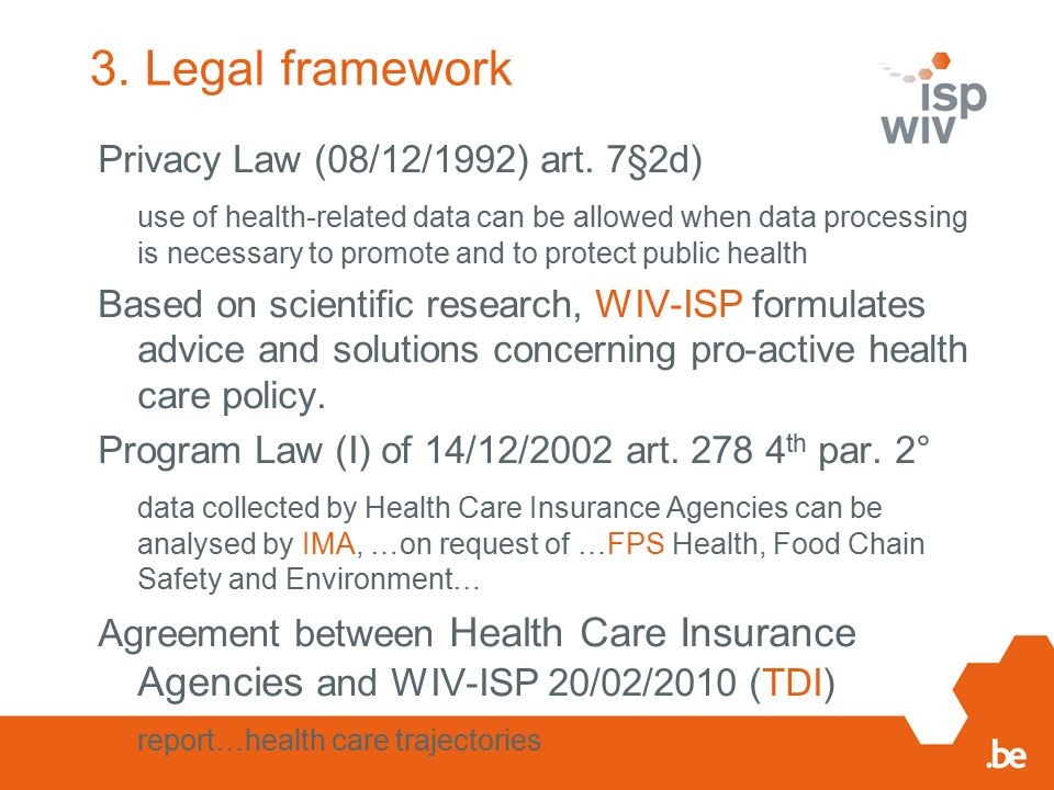 3. Legal framework Privacy Law (08/12/1992) art. 7§2d) use of health-related data can be allowed when data processing is necessary to promote and to p