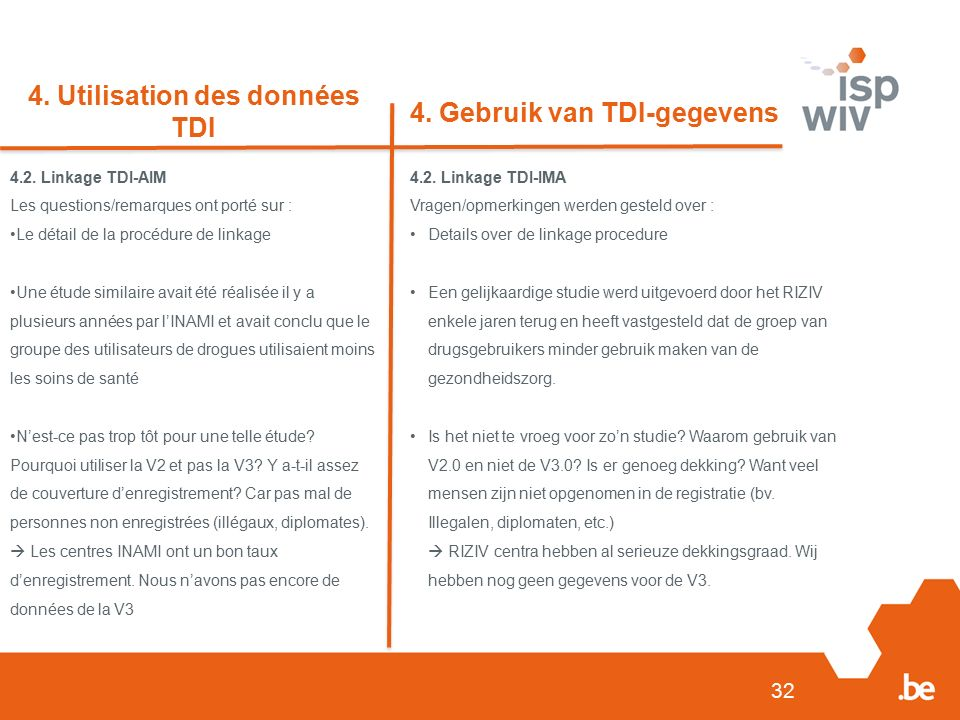 4.2. Linkage TDI-IMA Vragen/opmerkingen werden gesteld over : Details over de linkage procedure Een gelijkaardige studie werd uitgevoerd door het RIZI