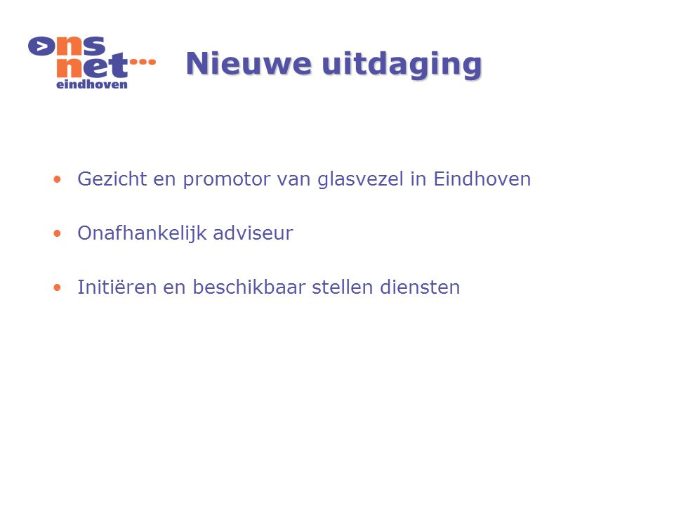 Nieuwe uitdaging Gezicht en promotor van glasvezel in Eindhoven Onafhankelijk adviseur Initiëren en beschikbaar stellen diensten