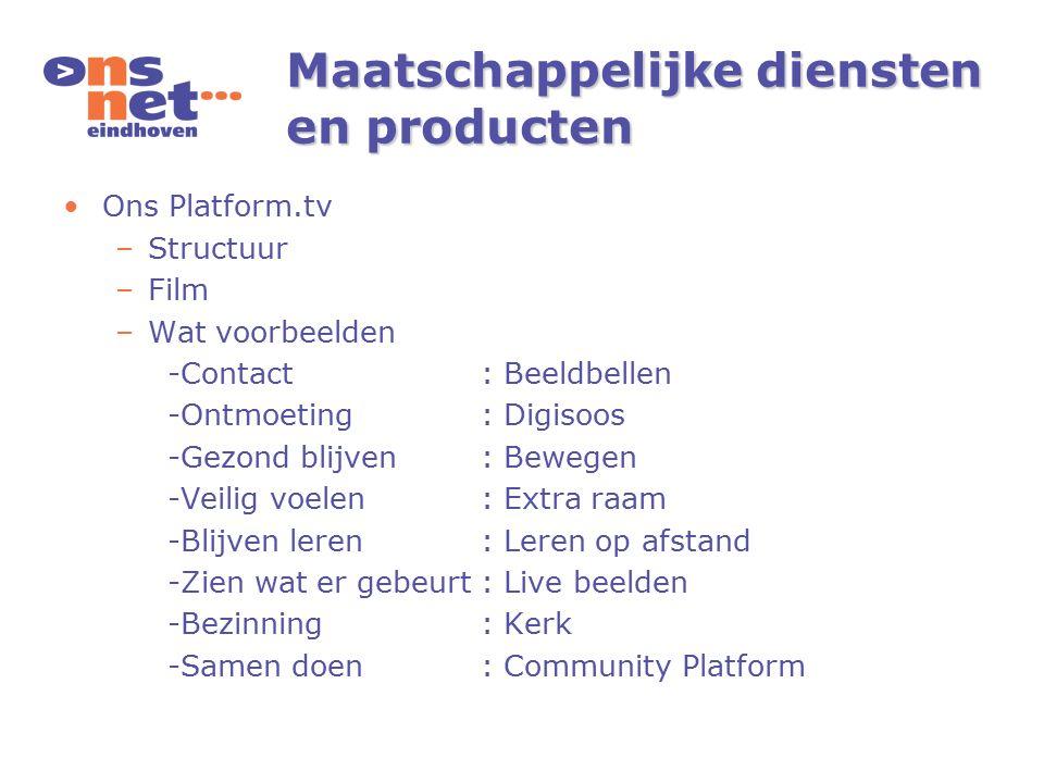 Maatschappelijke diensten en producten Ons Platform.tv –Structuur –Film –Wat voorbeelden -Contact: Beeldbellen -Ontmoeting: Digisoos -Gezond blijven: