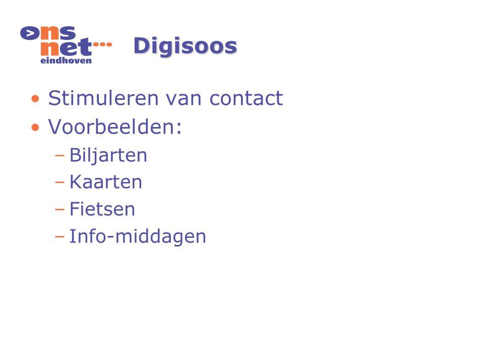 Digisoos Stimuleren van contact Voorbeelden: –Biljarten –Kaarten –Fietsen –Info-middagen