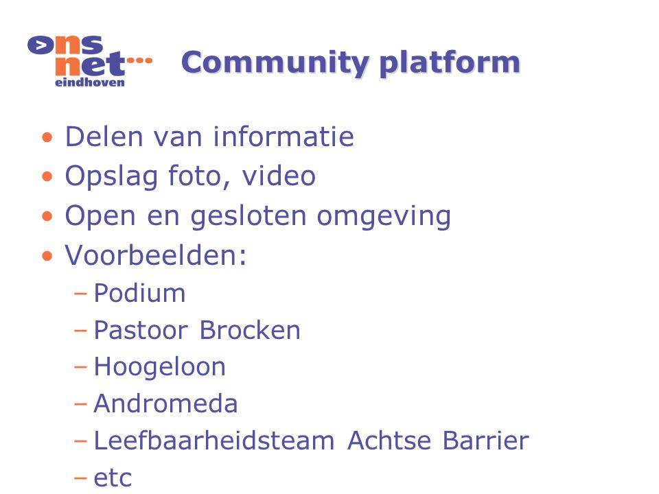 Community platform Delen van informatie Opslag foto, video Open en gesloten omgeving Voorbeelden: –Podium –Pastoor Brocken –Hoogeloon –Andromeda –Leef