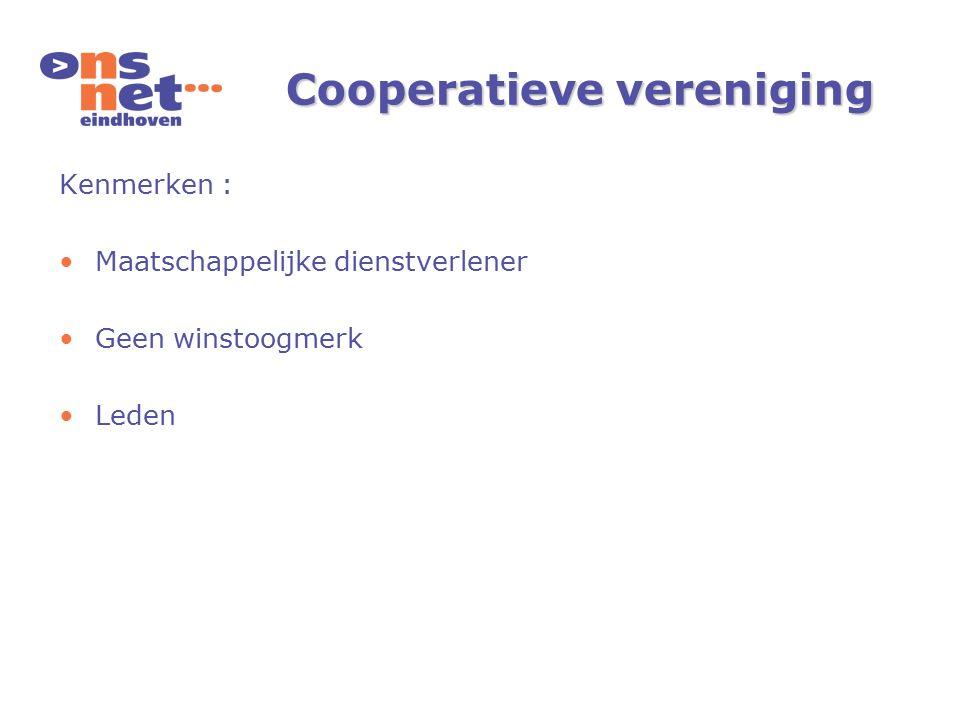 Cooperatieve vereniging Kenmerken : Maatschappelijke dienstverlener Geen winstoogmerk Leden