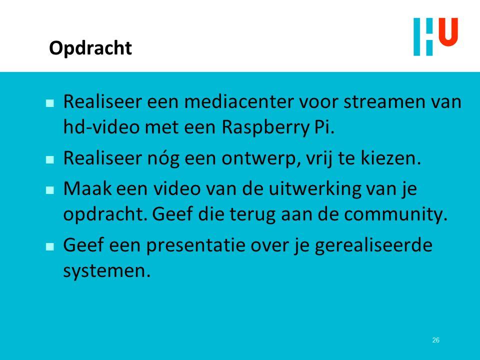 Opdracht n Realiseer een mediacenter voor streamen van hd-video met een Raspberry Pi.