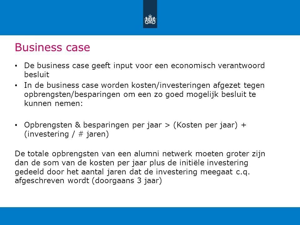 Business case De business case geeft input voor een economisch verantwoord besluit In de business case worden kosten/investeringen afgezet tegen opbre