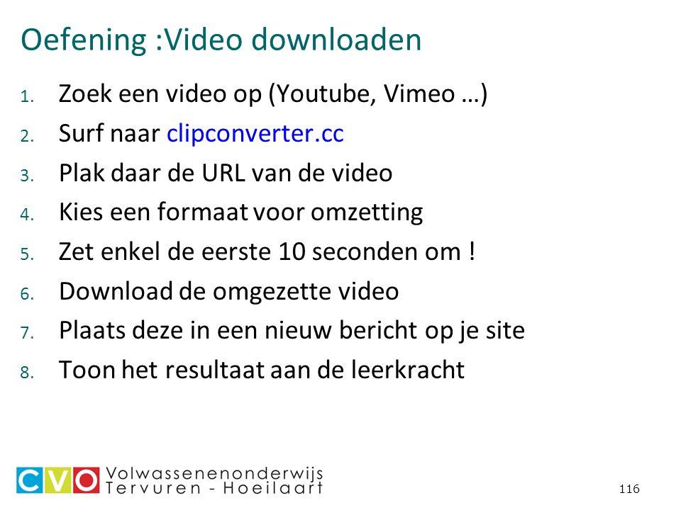 Oefening :Video downloaden 1. Zoek een video op (Youtube, Vimeo …) 2.