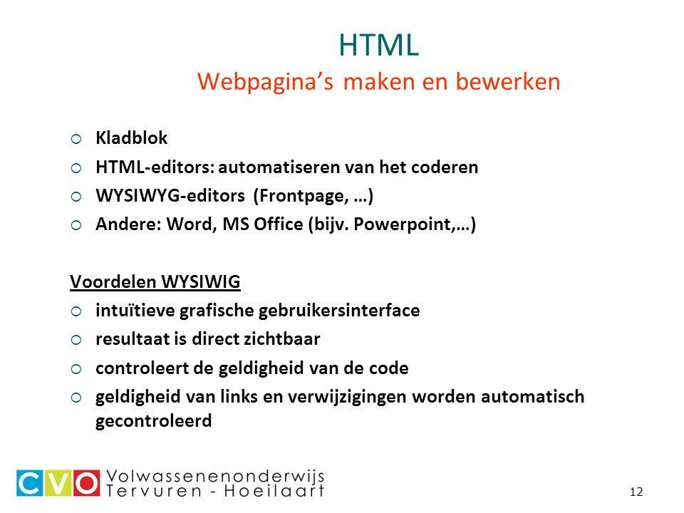 12 HTML Webpagina's maken en bewerken  Kladblok  HTML-editors: automatiseren van het coderen  WYSIWYG-editors (Frontpage, …)  Andere: Word, MS Office (bijv.