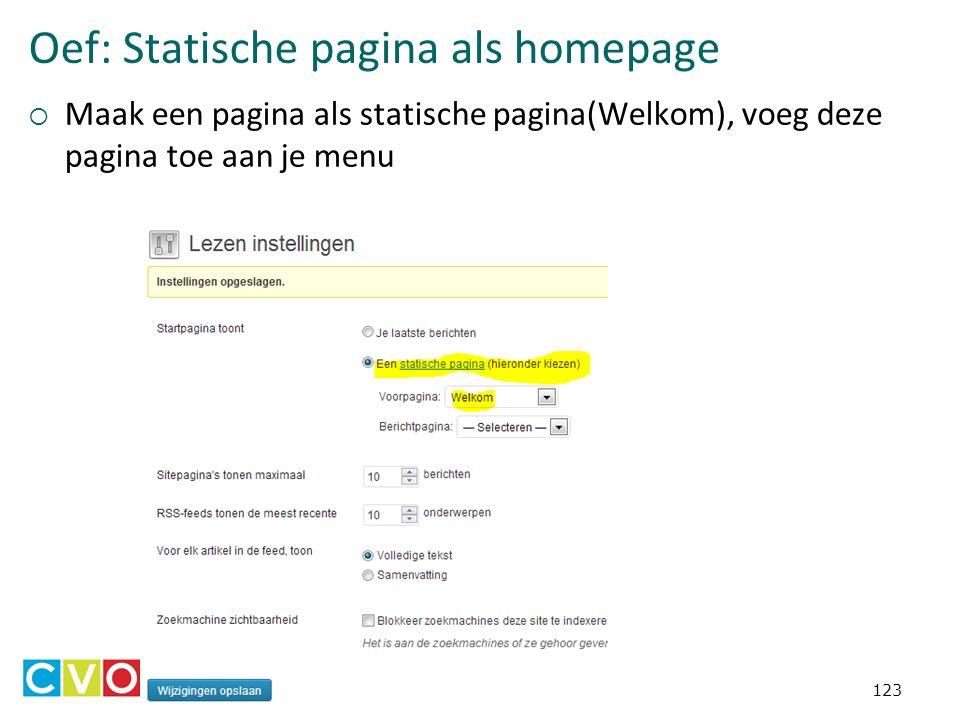 Oef: Statische pagina als homepage  Maak een pagina als statische pagina(Welkom), voeg deze pagina toe aan je menu 123