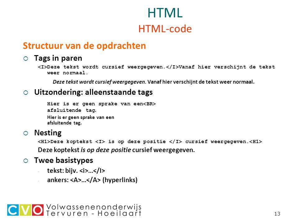 13 HTML HTML-code Structuur van de opdrachten  Tags in paren Deze tekst wordt cursief weergegeven.