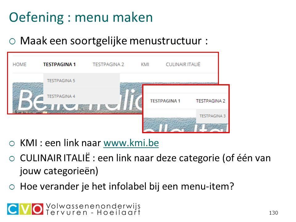 Oefening : menu maken  Maak een soortgelijke menustructuur :  KMI : een link naar www.kmi.bewww.kmi.be  CULINAIR ITALIË : een link naar deze categorie (of één van jouw categorieën)  Hoe verander je het infolabel bij een menu-item.