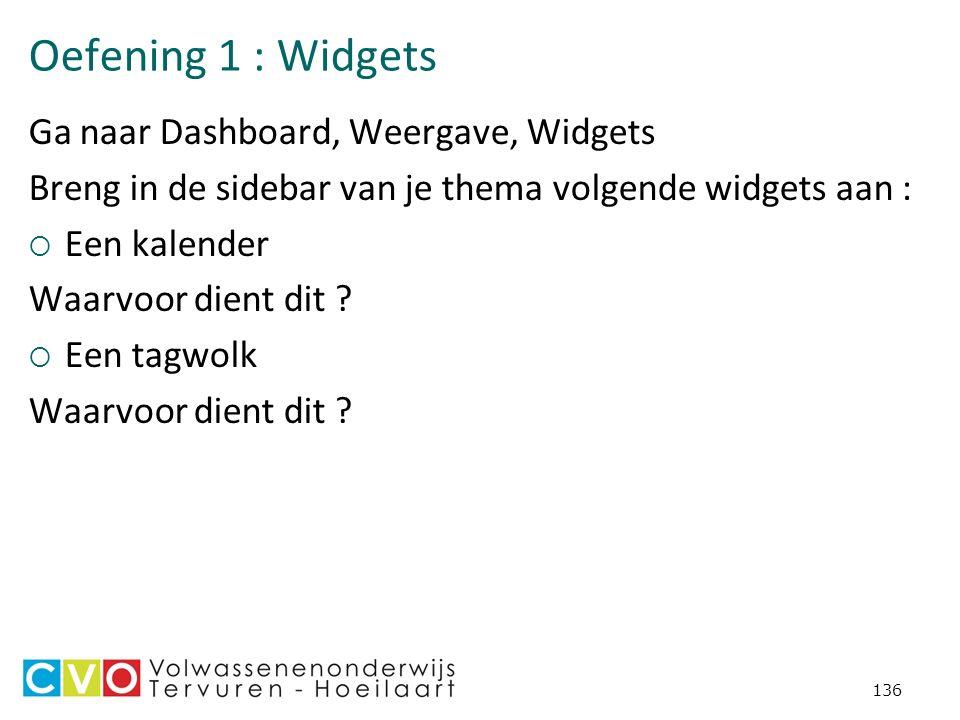 Oefening 1 : Widgets Ga naar Dashboard, Weergave, Widgets Breng in de sidebar van je thema volgende widgets aan :  Een kalender Waarvoor dient dit .