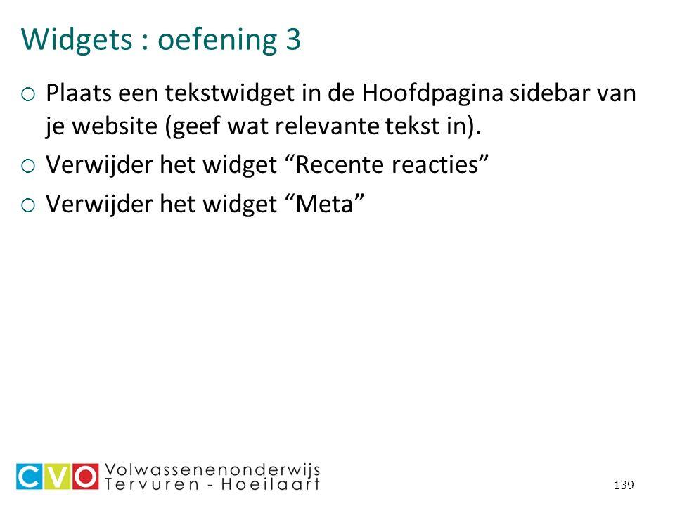 Widgets : oefening 3  Plaats een tekstwidget in de Hoofdpagina sidebar van je website (geef wat relevante tekst in).