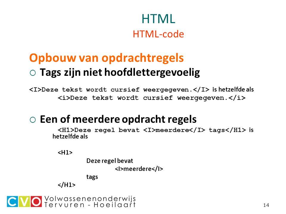 14 HTML HTML-code Opbouw van opdrachtregels  Tags zijn niet hoofdlettergevoelig Deze tekst wordt cursief weergegeven.