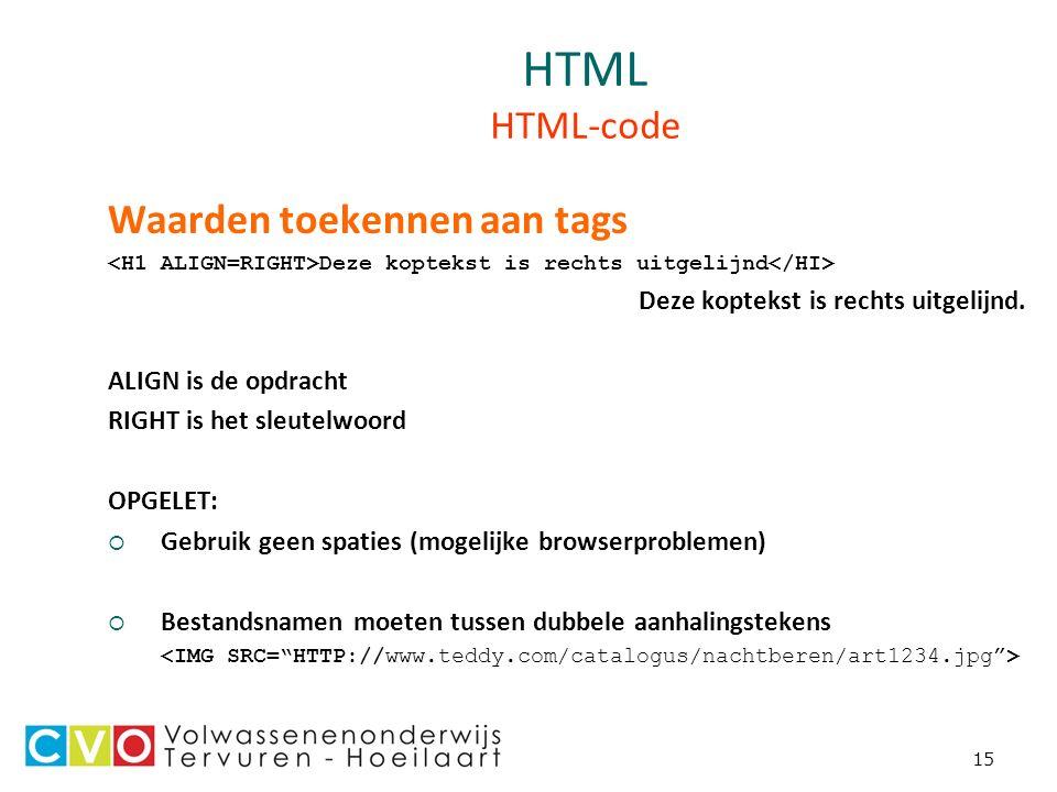 15 HTML HTML-code Waarden toekennen aan tags Deze koptekst is rechts uitgelijnd Deze koptekst is rechts uitgelijnd.