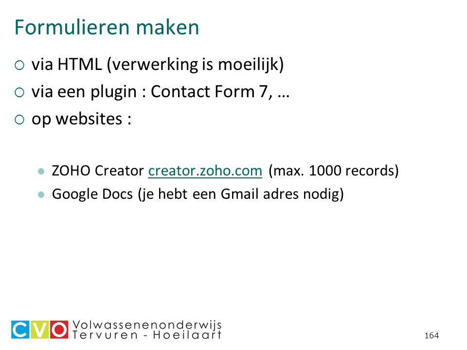 164 Formulieren maken  via HTML (verwerking is moeilijk)  via een plugin : Contact Form 7, …  op websites : ZOHO Creator creator.zoho.com (max.