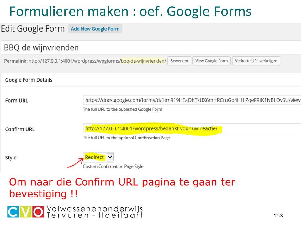 168 Formulieren maken : oef. Google Forms Om naar die Confirm URL pagina te gaan ter bevestiging !!