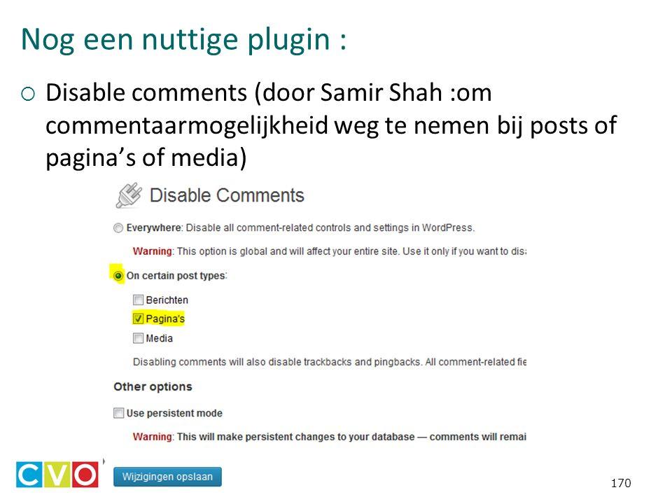 Nog een nuttige plugin :  Disable comments (door Samir Shah :om commentaarmogelijkheid weg te nemen bij posts of pagina's of media) 170