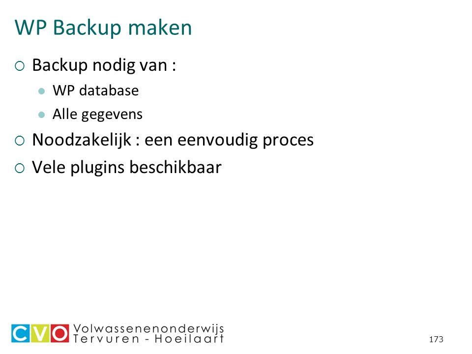 WP Backup maken  Backup nodig van : WP database Alle gegevens  Noodzakelijk : een eenvoudig proces  Vele plugins beschikbaar 173