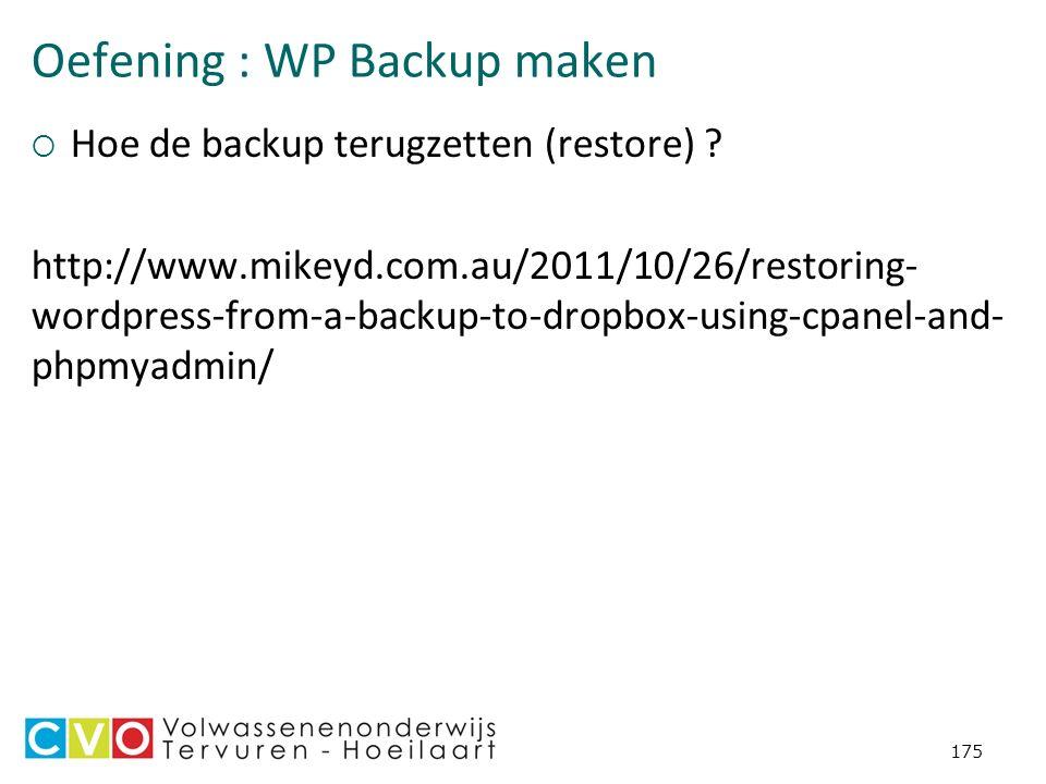 Oefening : WP Backup maken 175  Hoe de backup terugzetten (restore) .