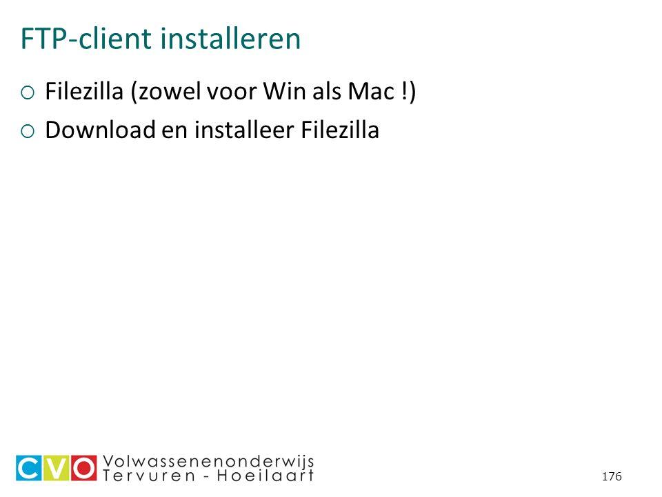 FTP-client installeren  Filezilla (zowel voor Win als Mac !)  Download en installeer Filezilla 176
