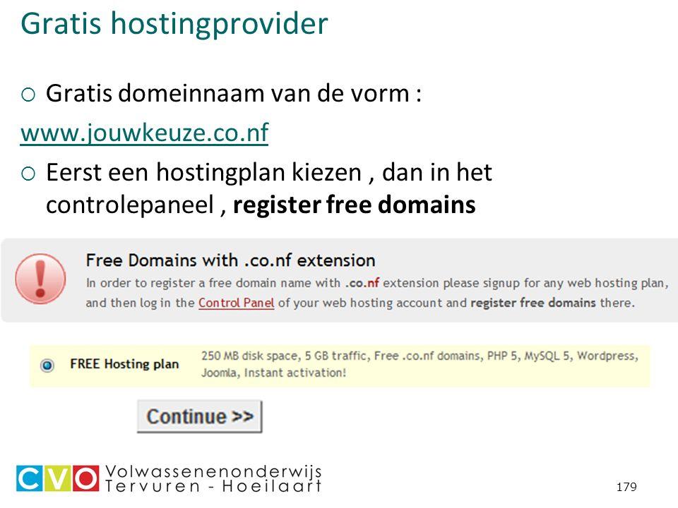 Gratis hostingprovider  Gratis domeinnaam van de vorm : www.jouwkeuze.co.nf  Eerst een hostingplan kiezen, dan in het controlepaneel, register free domains 179