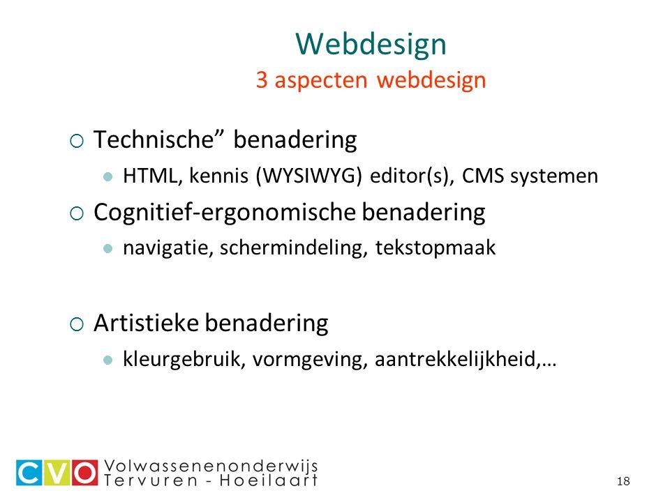 18 Webdesign 3 aspecten webdesign  Technische benadering HTML, kennis (WYSIWYG) editor(s), CMS systemen  Cognitief-ergonomische benadering navigatie, schermindeling, tekstopmaak  Artistieke benadering kleurgebruik, vormgeving, aantrekkelijkheid,…