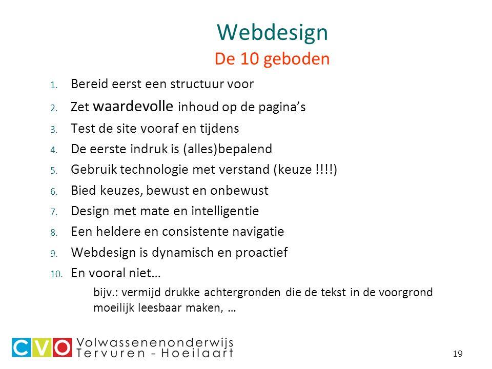 19 Webdesign De 10 geboden 1. Bereid eerst een structuur voor 2.