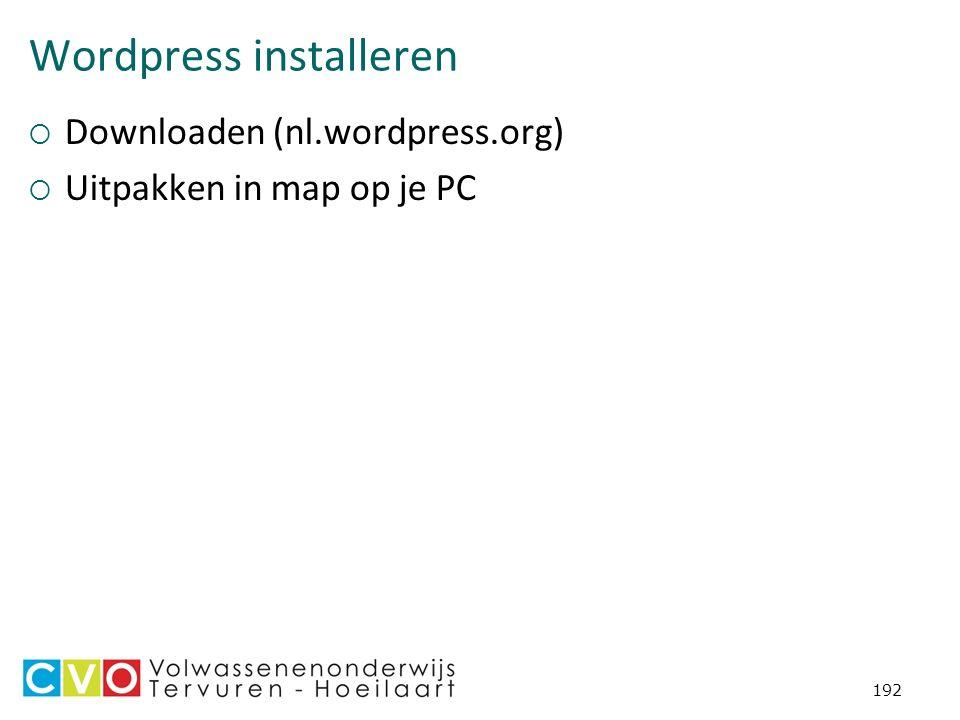 Wordpress installeren  Downloaden (nl.wordpress.org)  Uitpakken in map op je PC 192