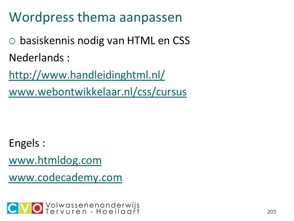 Wordpress thema aanpassen  basiskennis nodig van HTML en CSS Nederlands : http://www.handleidinghtml.nl/ www.webontwikkelaar.nl/css/cursus Engels : www.htmldog.com www.codecademy.com 205