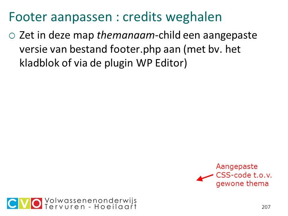 Footer aanpassen : credits weghalen  Zet in deze map themanaam-child een aangepaste versie van bestand footer.php aan (met bv.