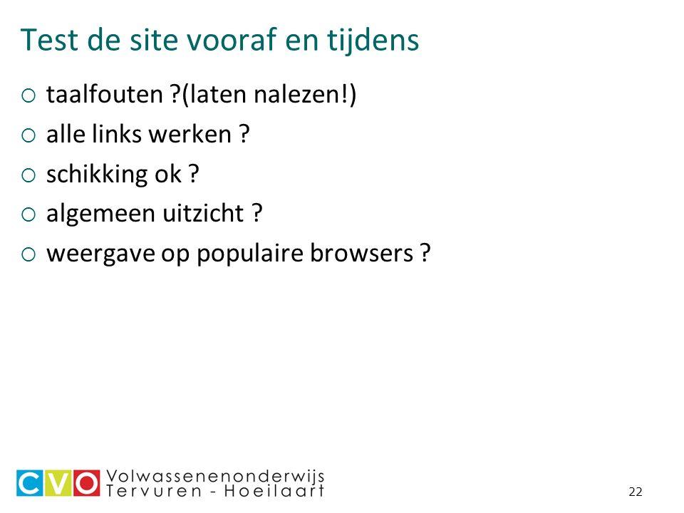 22 Test de site vooraf en tijdens  taalfouten ?(laten nalezen!)  alle links werken .
