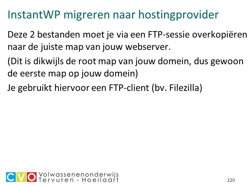 InstantWP migreren naar hostingprovider Deze 2 bestanden moet je via een FTP-sessie overkopiëren naar de juiste map van jouw webserver.