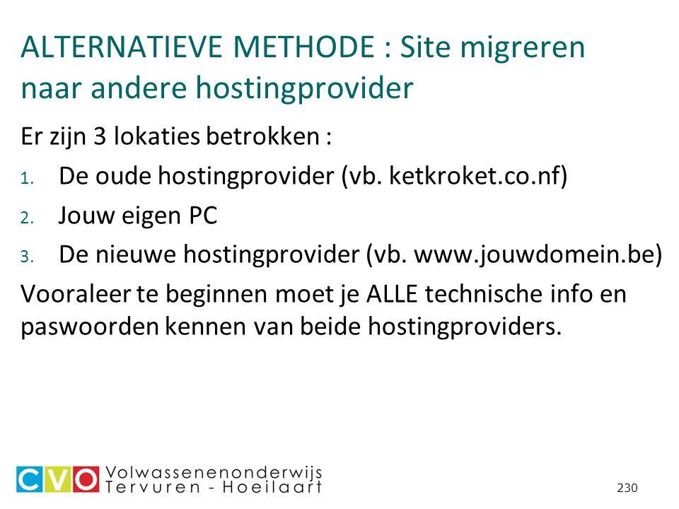ALTERNATIEVE METHODE : Site migreren naar andere hostingprovider Er zijn 3 lokaties betrokken : 1.