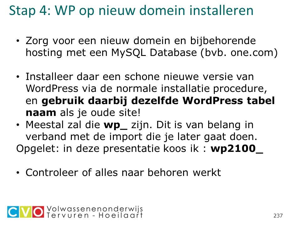 Stap 4: WP op nieuw domein installeren 237 Zorg voor een nieuw domein en bijbehorende hosting met een MySQL Database (bvb.