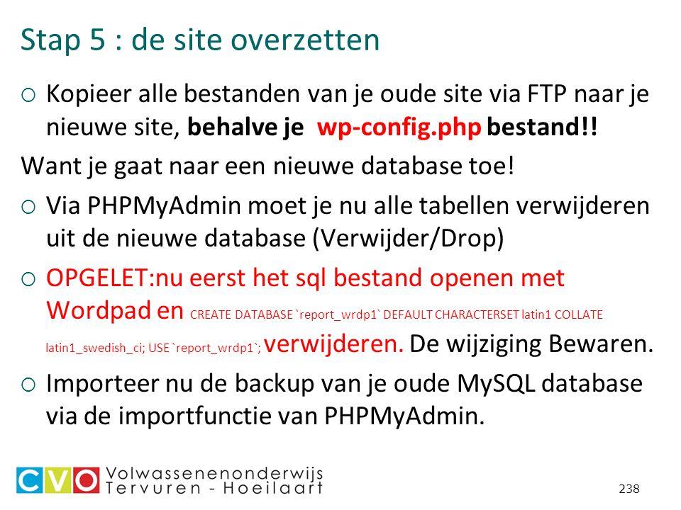Stap 5 : de site overzetten  Kopieer alle bestanden van je oude site via FTP naar je nieuwe site, behalve je wp-config.php bestand!.