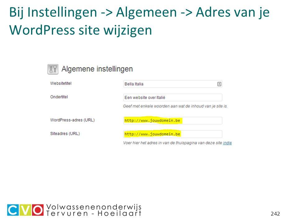 Bij Instellingen -> Algemeen -> Adres van je WordPress site wijzigen 242