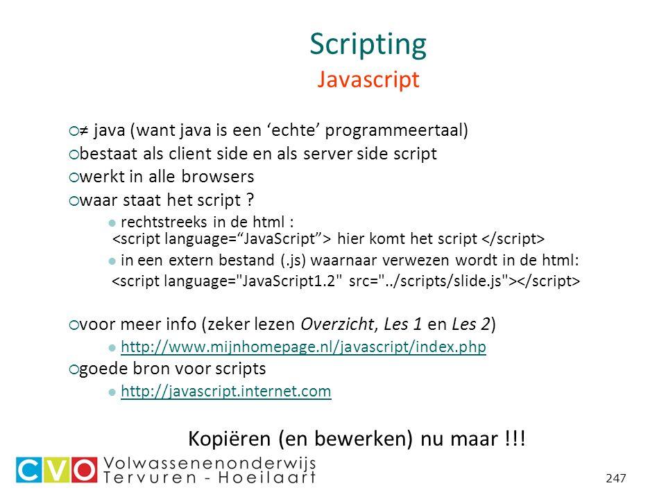 247 Scripting Javascript  ≠ java (want java is een 'echte' programmeertaal)  bestaat als client side en als server side script  werkt in alle browsers  waar staat het script .