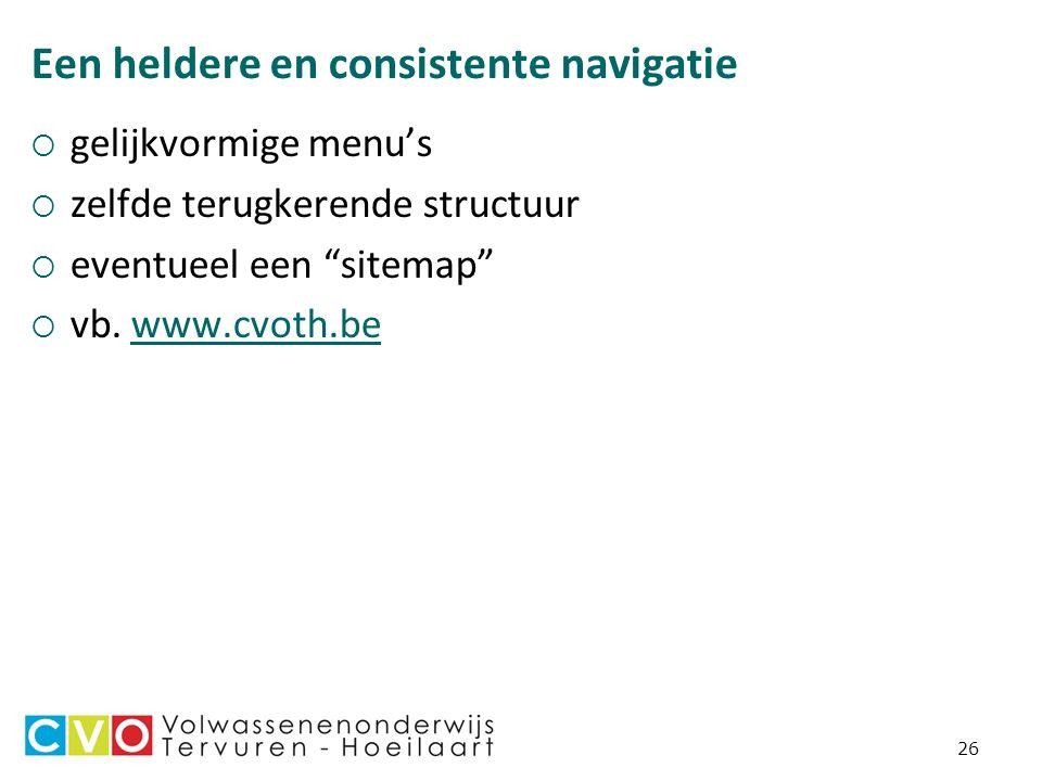 26 Een heldere en consistente navigatie  gelijkvormige menu's  zelfde terugkerende structuur  eventueel een sitemap  vb.