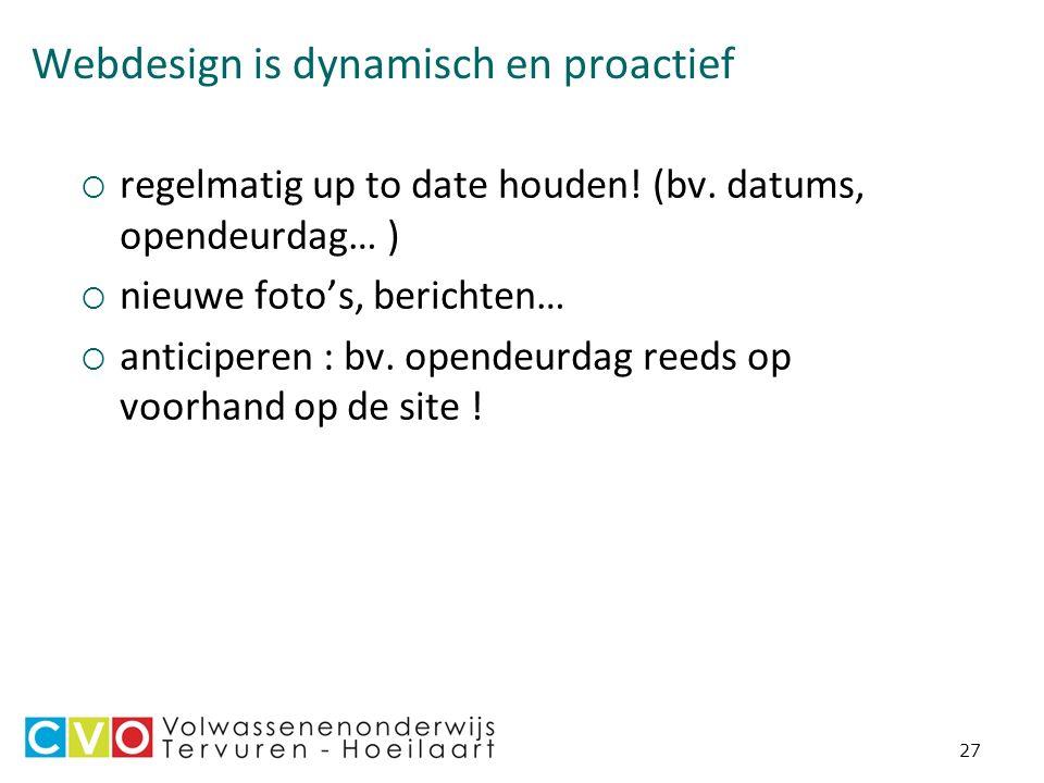 27 Webdesign is dynamisch en proactief  regelmatig up to date houden.