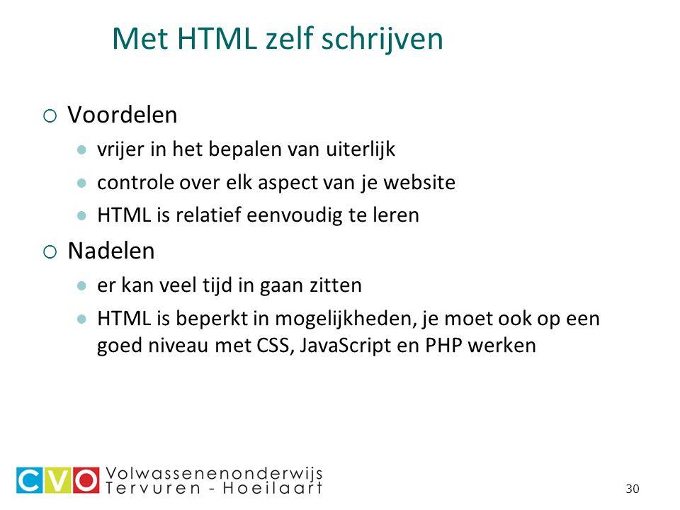 30 Met HTML zelf schrijven  Voordelen vrijer in het bepalen van uiterlijk controle over elk aspect van je website HTML is relatief eenvoudig te leren  Nadelen er kan veel tijd in gaan zitten HTML is beperkt in mogelijkheden, je moet ook op een goed niveau met CSS, JavaScript en PHP werken