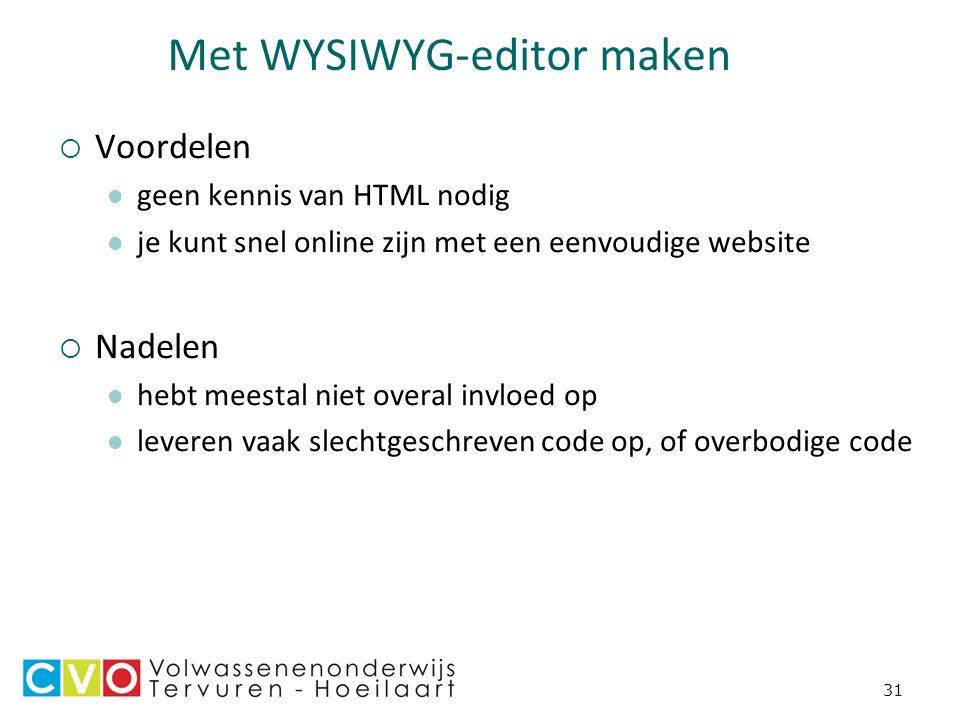 31 Met WYSIWYG-editor maken  Voordelen geen kennis van HTML nodig je kunt snel online zijn met een eenvoudige website  Nadelen hebt meestal niet overal invloed op leveren vaak slechtgeschreven code op, of overbodige code