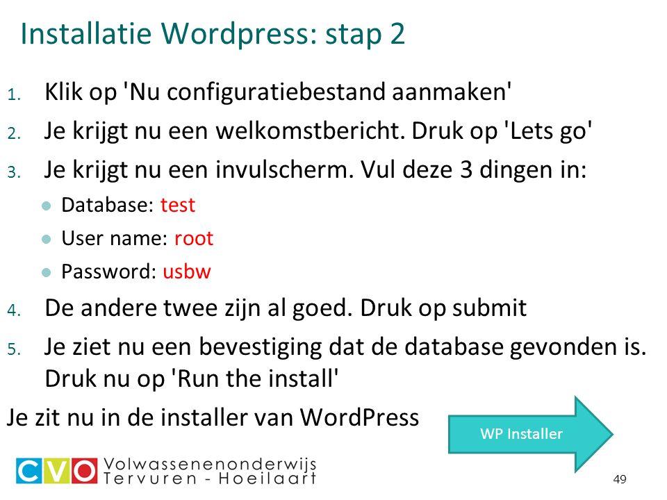 Installatie Wordpress: stap 2 1. Klik op Nu configuratiebestand aanmaken 2.