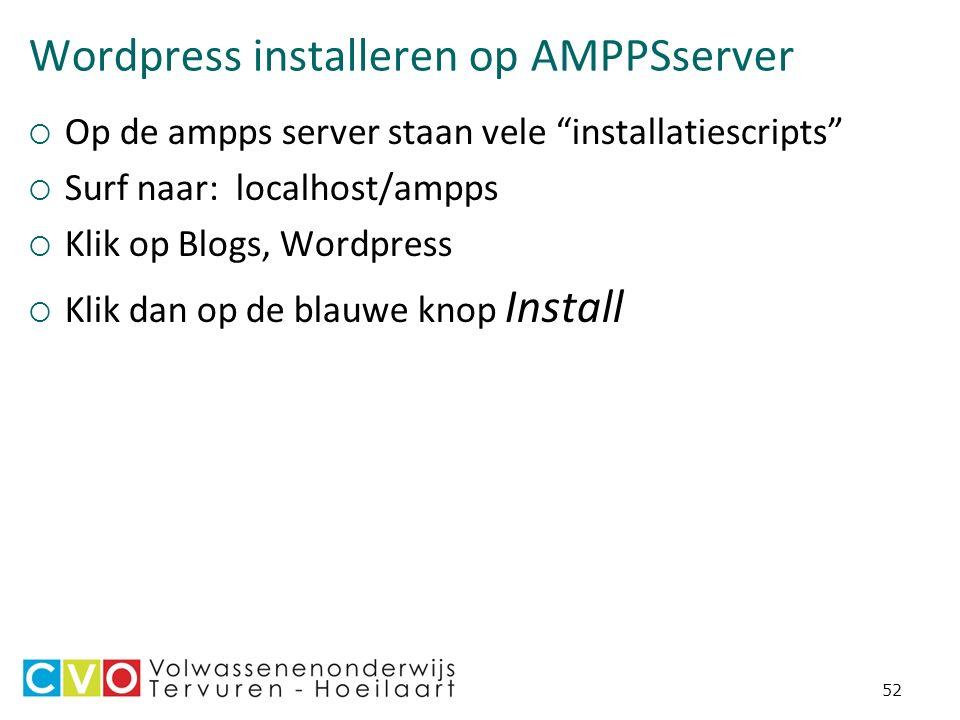 Wordpress installeren op AMPPSserver  Op de ampps server staan vele installatiescripts  Surf naar: localhost/ampps  Klik op Blogs, Wordpress  Klik dan op de blauwe knop Install 52
