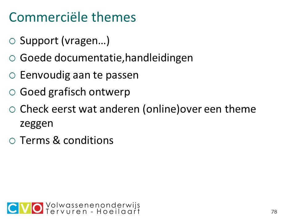Commerciële themes  Support (vragen…)  Goede documentatie,handleidingen  Eenvoudig aan te passen  Goed grafisch ontwerp  Check eerst wat anderen (online)over een theme zeggen  Terms & conditions 78